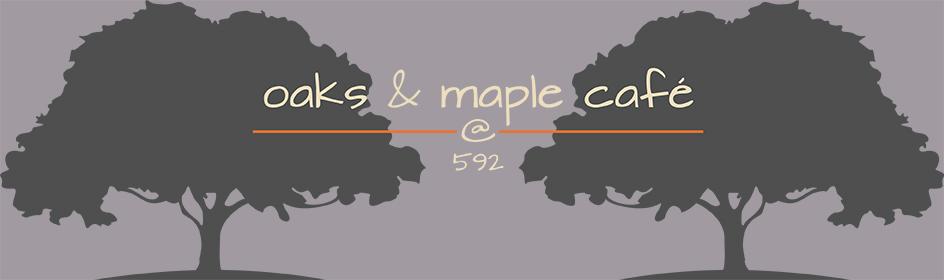 Oaks & Maple Cafe